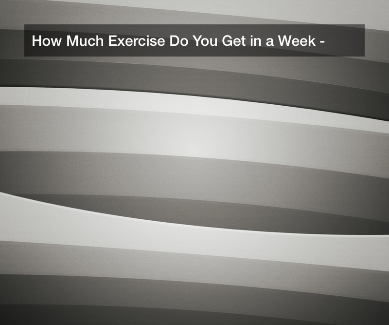 How Much Exercise Do You Get in a Week?