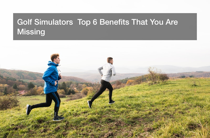 Golf Simulators  Top 6 Benefits That You Are Missing