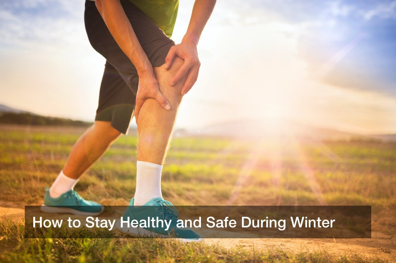 How to Stay Healthy and Safe During Winter