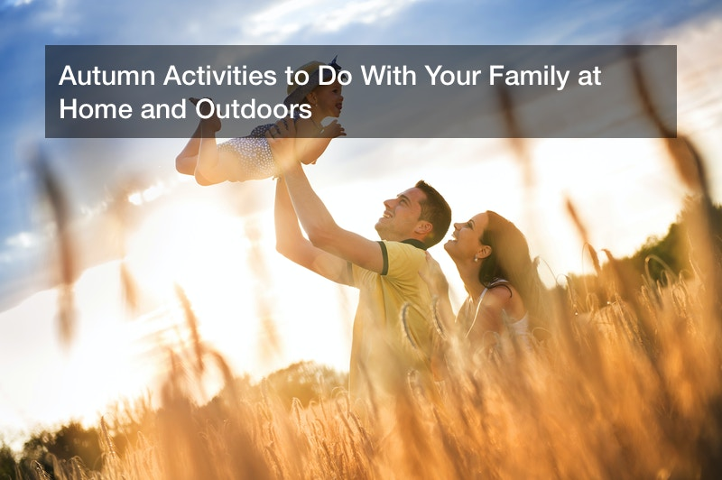 Autumn Activities to Do With Your Family at Home and Outdoors