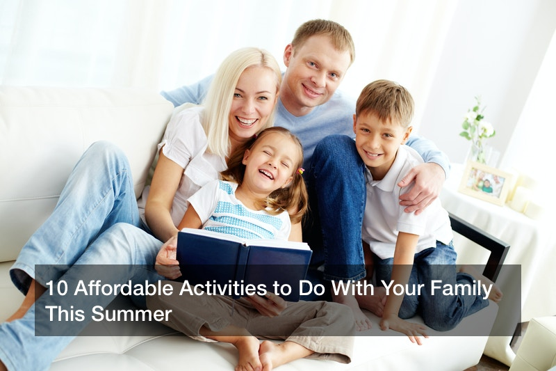 10 Affordable Activities to Do With Your Family This Summer
