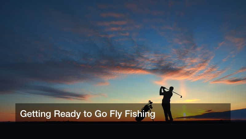 Getting Ready to Go Fly Fishing