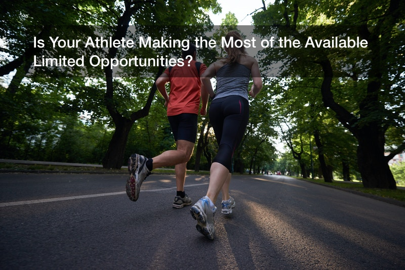 Is Your Athlete Making the Most of the Available Limited Opportunities?