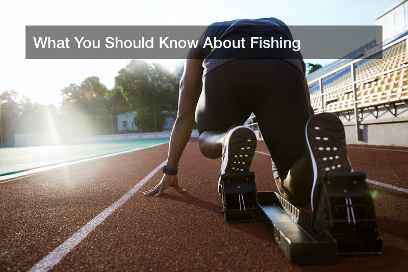 What You Should Know About Fishing