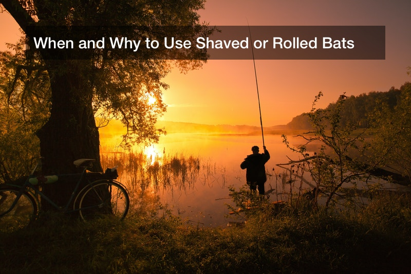 When and Why to Use Shaved or Rolled Bats