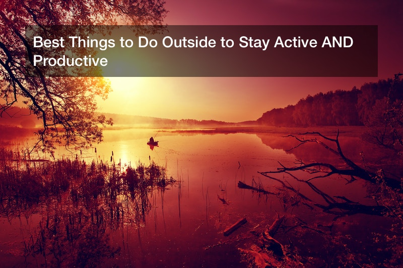 Best Things to Do Outside to Stay Active AND Productive