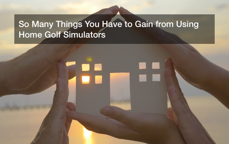 So Many Things You Have to Gain from Using Home Golf Simulators
