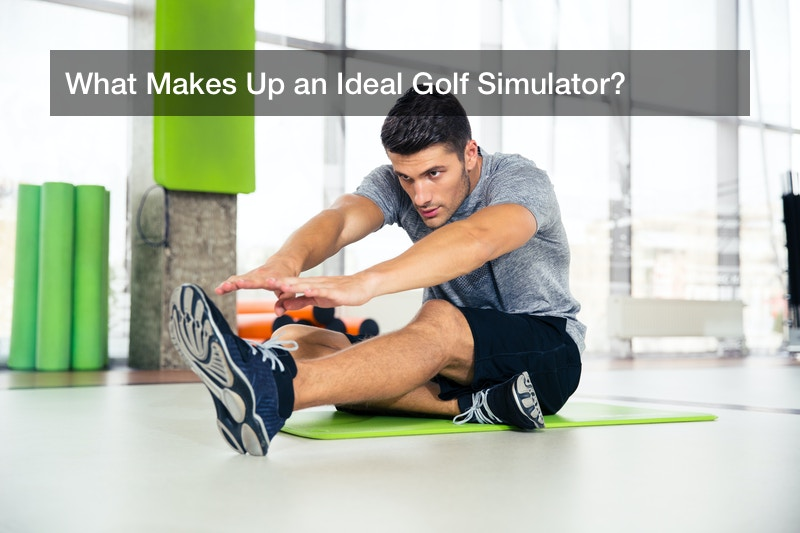 What Makes Up an Ideal Golf Simulator?
