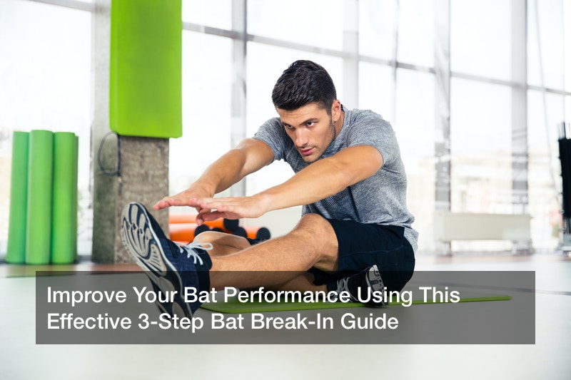 Improve Your Bat Performance Using This Effective 3-Step Bat Break-In Guide