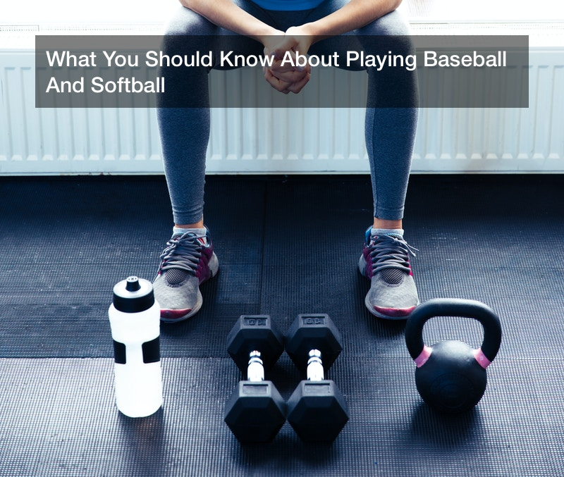 What You Should Know About Playing Baseball And Softball