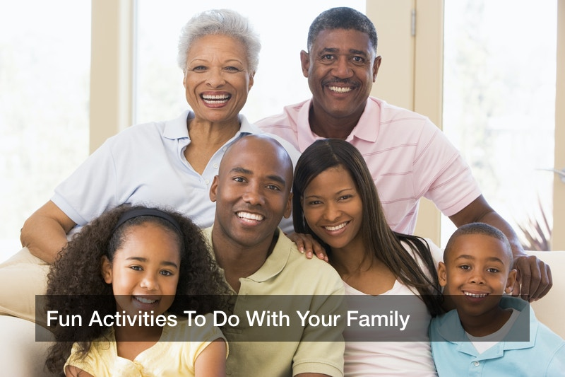Fun Activities To Do With Your Family