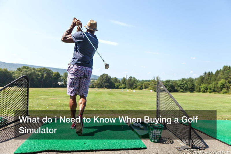 What do i Need to Know When Buying a Golf Simulator