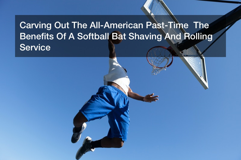 Carving Out The All-American Past-Time  The Benefits Of A Softball Bat Shaving And Rolling Service