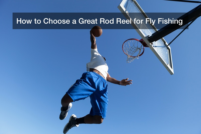 How to Choose a Great Rod Reel for Fly Fishing