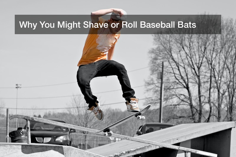 Why You Might Shave or Roll Baseball Bats