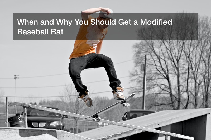 When and Why You Should Get a Modified Baseball Bat