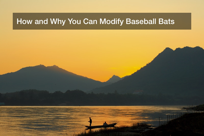 How and Why You Can Modify Baseball Bats