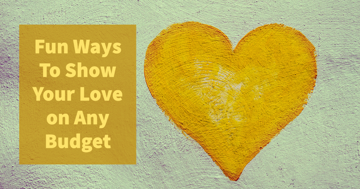 Fun Ways To Show Your Love on Any Budget